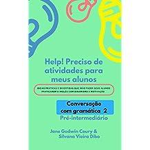 Help!  Preciso de atividades para meus alunos: Conversação com gramática - pre-intermediário