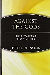 Against the Gods: The Remarkable Story of Risk by Bernstein, Peter L. (1996) Hardcover
