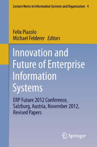 Innovation and Future of Enterprise Information Systems: ERP Future 2012 Conference, Salzburg, Austria, November 2012, Revised Papers: 4 (Lecture Notes in Information Systems and Organisation) Pdf