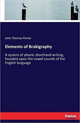 Elements Of Brakigraphy A System Of Phonic Shorthand Writing