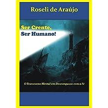 Ser Crente Ser Humano: O transtorno Mental em Descompasso com a Fé (Portuguese Edition)