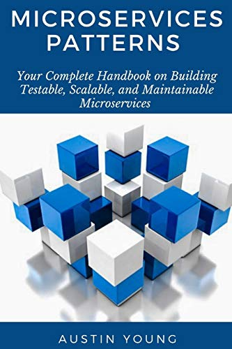 Microservices Patterns: Your Complete Handbook on