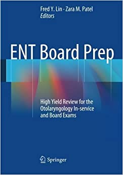 ENT Board Prep: High Yield Review for the Otolaryngology In-service and Board Exams (2013-12-07)