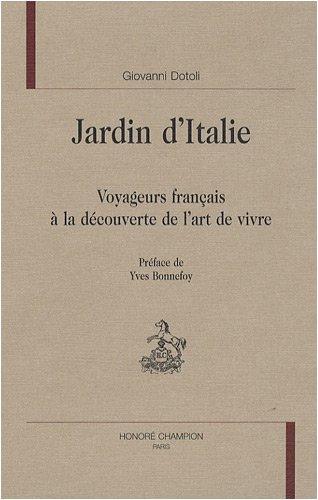 Jardin d'Italie : Voyageurs français à la découverte de l'art de vivre Relié – 24 septembre 2008 Giovanni Dotoli Honoré Champion 2745317636 TL2745317636