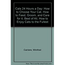 Cats 24 Hours a Day: How to Choose Your Cat, How to Feed, Groom, and Care for it; Best of All, How to Enjoy Cats to the Fullest
