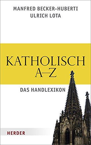 Katholisch A bis Z: Das Handlexikon