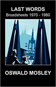 Book Last Words - Broadsheets 1970-1980 by Oswald Mosley (2012-04-10)