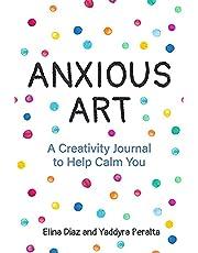 Anxious Art: A Creativity Journal to Help Calm You (Gift Idea for Women, Activity Journal, Calm Journal, for Fans of 365 Journal Writing Ideas)
