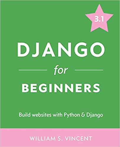 Django for Beginners: Build Websites with Python and Django