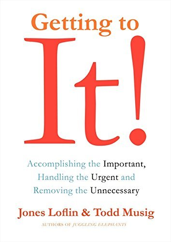 Getting to It: Accomplishing the Important, Handling the Urgent, and Removing the Unnecessary by Jones Loflin (2013-10-01)