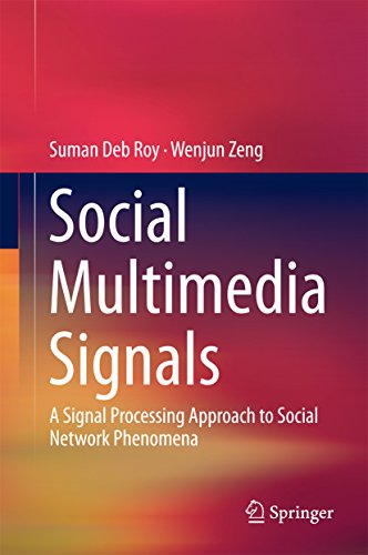 Download Social Multimedia Signals: A Signal Processing Approach to Social Network Phenomena Pdf