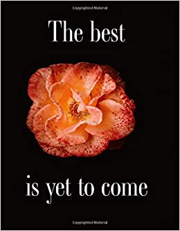 The Best Is Yet To Come 110 Pages Notebook Journal Diary