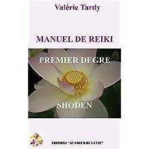 MANUEL DE REIKI PREMIER DEGRE: Développement personnel et éveil spirituel avec le reiki traditionnel (Manuel de Reïki t. 1) (French Edition)