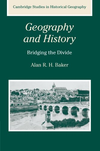 Geography and History: Bridging the Divide (Cambridge Studies in Historical Geography)