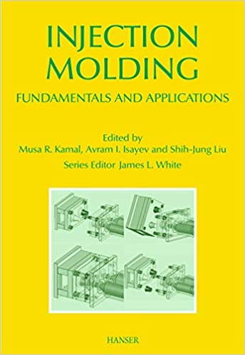 Injection Molding: Fundamentals and Applications (Polymer Processing