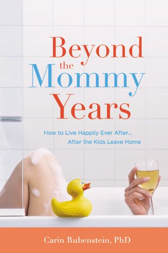 Beyond the Mommy Years: How to Live Happily Ever After...After the Kids Leave Home PDF