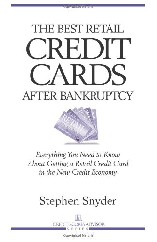 The Best Retail Credit Cards After Bankruptcy: Everything You Need to Know About Getting a Retail Credit Card  in the New Credit Economy