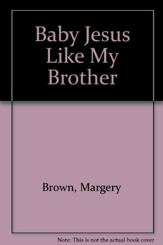 Baby Jesus, Like My Brother: By Margery Wheeler Brown ; Illustrations by George Ford by Just Us Books Inc