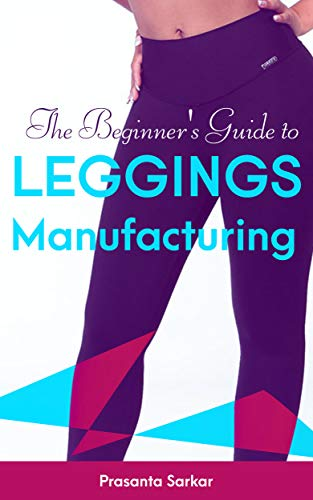 The Beginner's Guide to Leggings Manufacturing V2