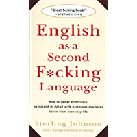 English as a Second F*cking Language: How to Swear Effectively, Explained in Detail with Numerous Examples Taken From Everyday Life