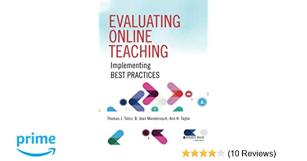 Evaluating Online Teaching: Implementing Best Practices: Thomas J