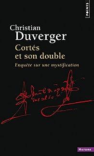 Cortés et son double : Enquête sur une mystification par Christian Duverger