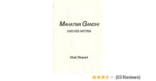 Starting A Business Essay Mahatma Gandhi And His Myths Mark Shepard  Amazoncom Books Proposal Argument Essay also English Essay Sample Mahatma Gandhi And His Myths Mark Shepard  Amazon  Science And Technology Essay Topics