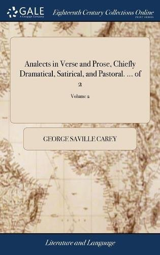 Analects in Verse and Prose, Chiefly Dramatical, Satirical, and Pastoral. ... of 2; Volume 2