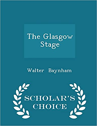 The Glasgow Stage - Scholar's Choice Edition