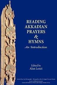 Reading Akkadian Prayers and Hymns : An Introduction par Alan Lenzi