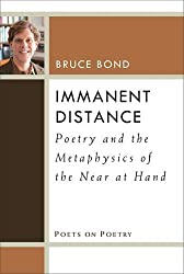 Immanent Distance: Poetry and the Metaphysics of the Near at Hand (Poets on Poetry)