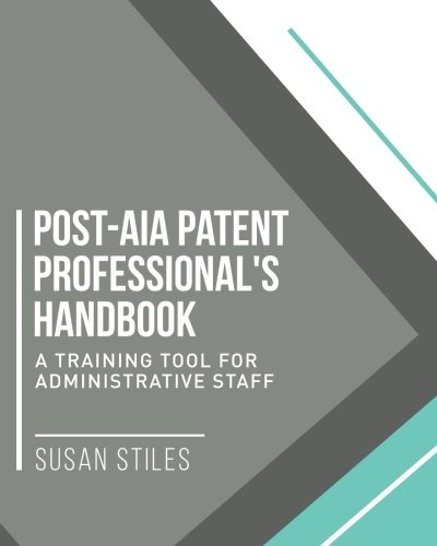 Post-AIA Patent Professional's Handbook 2: A Training Tool for Administrative Staff