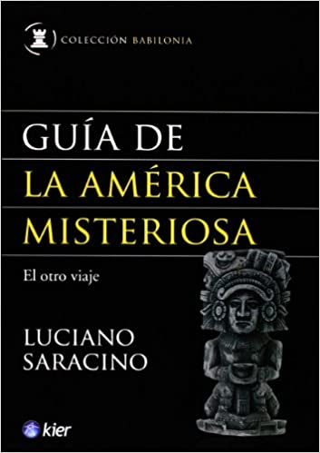Guia de la America misteriosa (Babilonia) (Spanish Edition): Luciano Saracino: 9789501754049: Amazon.com: Books