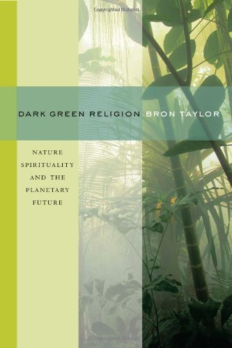 Dark Green Religion: Nature Spirituality and the Planetary Future by Bron Taylor (2009-10-26)