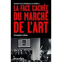FACE CACHÉ DU MARCHÉ DE L'ART (LA)