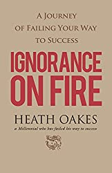 Ignorance on Fire: A Journey of Failing Your Way to Success