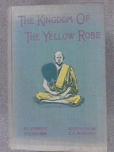 The Kingdom of the Yellow Robe, Being Sketches of the Domestic and Religious Rites and Ceremonies of the Siamese (The Kingdom Of The Yellow Robe)