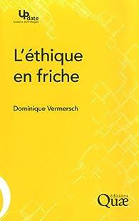 L'éthique en friche par Dominique Vermersch