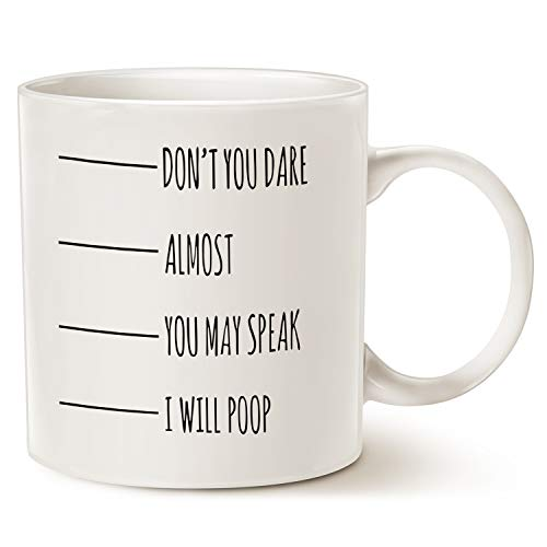 Fun Coffee - MAUAG Funny Quote Poop Coffee Mug Father's Day and Mother's Day Gifts - Don't you dare, almost, you may speak, I will poop - Fun Christmas or Birthday Joke Gifts Porcelain Cup White, 14 Oz