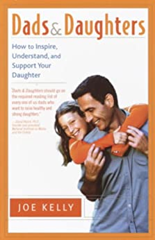 Dads and Daughters: How to Inspire, Understand and Support Your Daughter When She's Growing Up SoFast by [Kelly, Joe]
