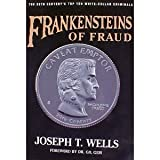 Frankensteins of Fraud, Wells, Joseph T., 1889277258
