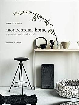 Monochrome Home Elegant Interiors In Black And White Amazon Com Br