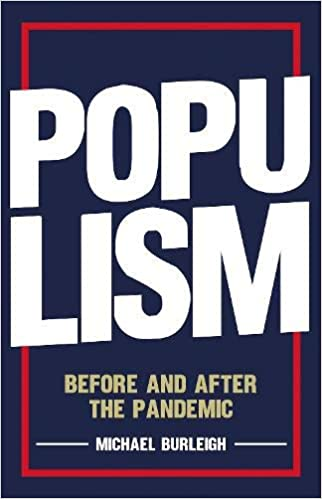 Populism: Before and After the Pandemic: Amazon.co.uk: Burleigh, Michael:  9781787384682: Books