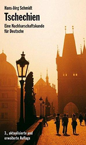 Tschechien: Eine Nachbarschaftskunde für Deutsche (Diese Buchreihe wurde ausgezeichnet mit dem ITB-Bookaward 2014)