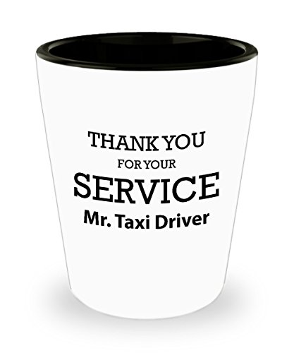 - Best Shot Glass Coffee Mug-Taxi driver Gift Ideas for Men and Women. Thank you for your service Mr. taxi driver.