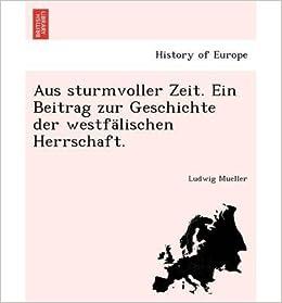Aus Sturmvoller Zeit. Ein Beitrag Zur Geschichte Der Westfalischen Herrschaft. (Paperback)(German) - Common