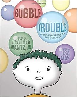 Bubble Trouble: Using Mindfulness To Help Kids With Grief por Heather Krantz M.d. epub
