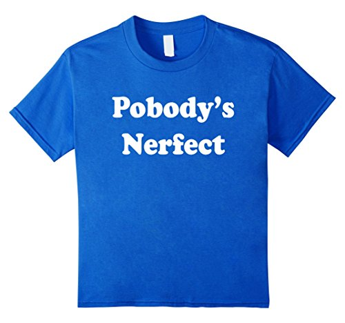Kids Pobody's Nerfect Classic Funny Nobody's Perfect T-shirt 12 Royal Blue