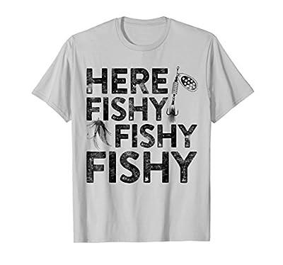 Here Fishy Fishy Fishy T-Shirt Funny Fisherman Shirt
