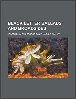 Black Letter Ballads and Broadsides